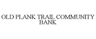 mark for OLD PLANK TRAIL COMMUNITY BANK, trademark #85635625
