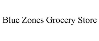 mark for BLUE ZONES GROCERY STORE, trademark #85635696