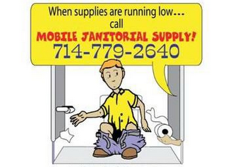 mark for WHEN SUPPLIES ARE RUNNING LOW... CALL MOBILE JANITORIAL SUPPLY! 714-779-2640, trademark #85635774
