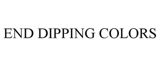 mark for END DIPPING COLORS, trademark #85635792