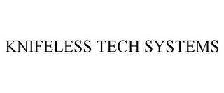 mark for KNIFELESS TECH SYSTEMS, trademark #85636084