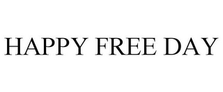 mark for HAPPY FREE DAY, trademark #85636218