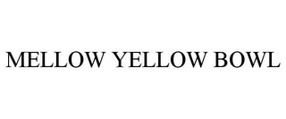mark for MELLOW YELLOW BOWL, trademark #85636429