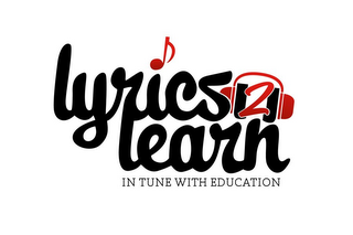 mark for LYRICS2LEARN IN TUNE WITH EDUCATION, trademark #85636561