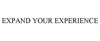 mark for EXPAND YOUR EXPERIENCE, trademark #85636890