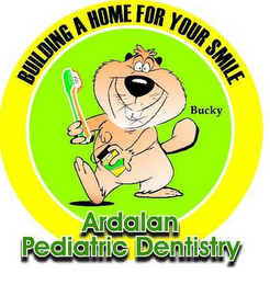 mark for BUILDING A HOME FOR YOUR SMILE BUCKY ARDALAN PEDIATRIC DENTISTRY, trademark #85637011