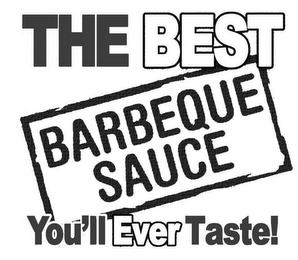 mark for THE BEST BARBEQUE SAUCE YOU'LL EVER TASTE!, trademark #85637031