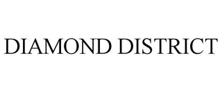 mark for DIAMOND DISTRICT, trademark #85637230