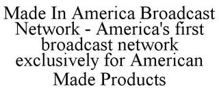 mark for MADE IN AMERICA BROADCAST NETWORK - AMERICA'S FIRST BROADCAST NETWORK EXCLUSIVELY FOR AMERICAN MADE PRODUCTS, trademark #85637394