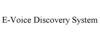 mark for E-VOICE DISCOVERY SYSTEM, trademark #85637419