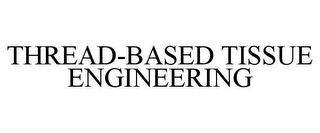 mark for THREAD-BASED TISSUE ENGINEERING, trademark #85637448