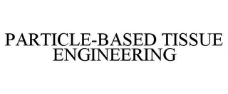 mark for PARTICLE-BASED TISSUE ENGINEERING, trademark #85637453