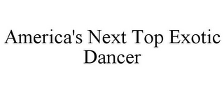 mark for AMERICA'S NEXT TOP EXOTIC DANCER, trademark #85637603