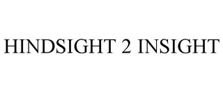 mark for HINDSIGHT 2 INSIGHT, trademark #85637628