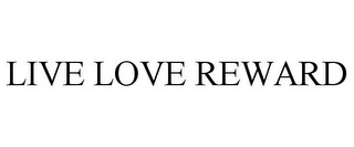 mark for LIVE LOVE REWARD, trademark #85638187