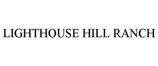 mark for LIGHTHOUSE HILL RANCH, trademark #85638193