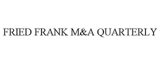 mark for FRIED FRANK M&A QUARTERLY, trademark #85638770