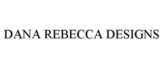 mark for DANA REBECCA DESIGNS, trademark #85638803