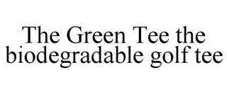 mark for THE GREEN TEE THE BIODEGRADABLE GOLF TEE, trademark #85638841