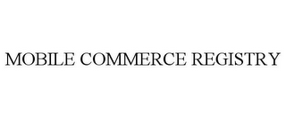 mark for MOBILE COMMERCE REGISTRY, trademark #85638913