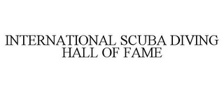 mark for INTERNATIONAL SCUBA DIVING HALL OF FAME, trademark #85639006