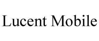 mark for LUCENT MOBILE, trademark #85639017