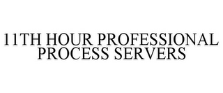 mark for 11TH HOUR PROFESSIONAL PROCESS SERVERS, trademark #85639225