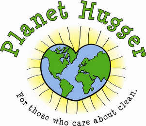 mark for PLANET HUGGER FOR THOSE WHO CARE ABOUT CLEAN., trademark #85639300