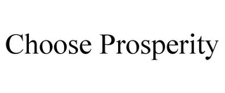 mark for CHOOSE PROSPERITY, trademark #85639393
