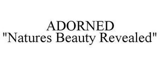 "mark for ADORNED ""NATURES BEAUTY REVEALED"", trademark #85639600"