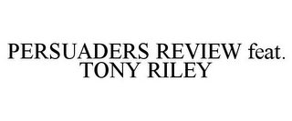mark for PERSUADERS REVIEW FEAT. TONY RILEY, trademark #85639647