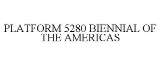 mark for PLATFORM 5280 BIENNIAL OF THE AMERICAS, trademark #85639846