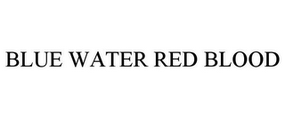 mark for BLUE WATER RED BLOOD, trademark #85639993