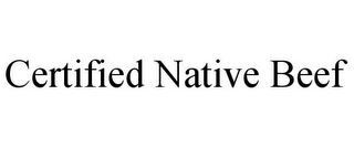 mark for CERTIFIED NATIVE BEEF, trademark #85640769