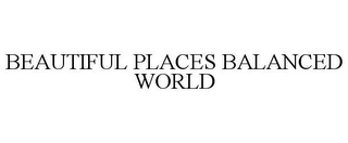 mark for BEAUTIFUL PLACES BALANCED WORLD, trademark #85640815