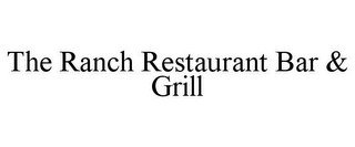 mark for THE RANCH RESTAURANT BAR & GRILL, trademark #85640863