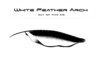 mark for WHITE FEATHER ARCH OUT OF THIN AIR., trademark #85641009