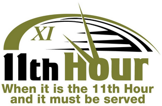mark for 11TH HOUR WHEN IT IS THE 11TH HOUR AND IT MUST BE SERVED, trademark #85641075