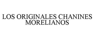 mark for LOS ORIGINALES CHANINES MORELIANOS, trademark #85641167