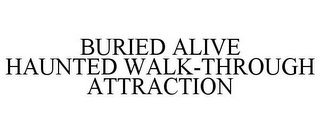 mark for BURIED ALIVE HAUNTED WALK-THROUGH ATTRACTION, trademark #85641659