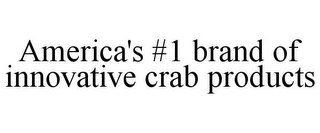 mark for AMERICA'S #1 BRAND OF INNOVATIVE CRAB PRODUCTS, trademark #85642288