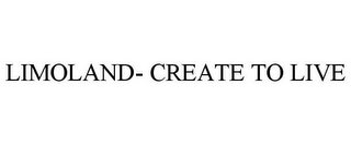 mark for LIMOLAND- CREATE TO LIVE, trademark #85642467
