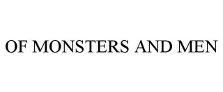 mark for OF MONSTERS AND MEN, trademark #85642495