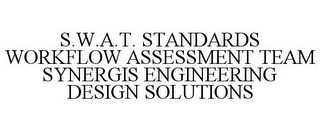 mark for S.W.A.T. STANDARDS WORKFLOW ASSESSMENT TEAM SYNERGIS ENGINEERING DESIGN SOLUTIONS, trademark #85642699