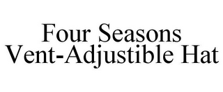mark for FOUR SEASONS VENT-ADJUSTIBLE HAT, trademark #85642807