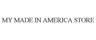 mark for MY MADE IN AMERICA STORE, trademark #85643288