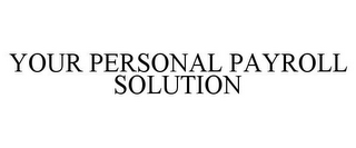 mark for YOUR PERSONAL PAYROLL SOLUTION, trademark #85643504