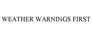 mark for WEATHER WARNINGS FIRST, trademark #85643651