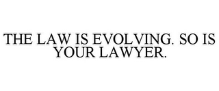 mark for THE LAW IS EVOLVING. SO IS YOUR LAWYER., trademark #85643756