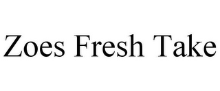 mark for ZOES FRESH TAKE, trademark #85643783